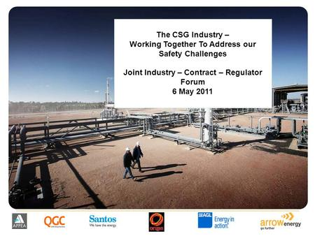The CSG Industry – Working Together To Address our Safety Challenges Joint Industry – Contract – Regulator Forum 6 May 2011.