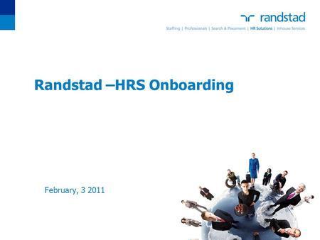 Randstad –HRS Onboarding February, 3 2011. To edit date & footer title choose View>Header/Footer Change fixed date to presentation date Change footer.