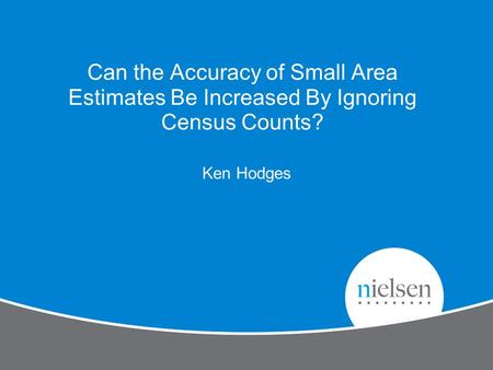 Can the Accuracy of Small Area Estimates Be Increased By Ignoring Census Counts? Ken Hodges.