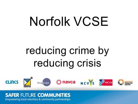 Insert title/footer text here www.clinks.org Norfolk VCSE reducing crime by reducing crisis.