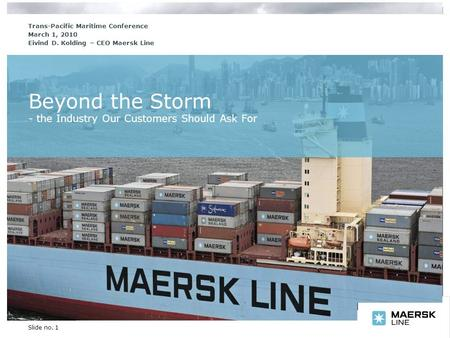 Insert department name via 'View/Header and Footer…' Slide no. 1 Beyond the Storm - the Industry Our Customers Should Ask For Trans-Pacific Maritime Conference.