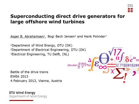 Superconducting direct drive generators for large offshore wind turbines Asger B. Abrahamsen 1, Bogi Bech Jensen 2 and Henk Polinder 3 1 Department of.