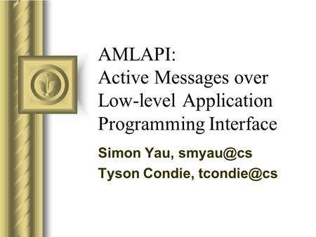 AMLAPI: Active Messages over Low-level Application Programming Interface Simon Yau, Tyson Condie,