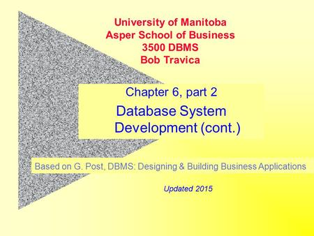 Chapter 6, part 2 Database System Development (cont.) Based on G. Post, DBMS: Designing & Building Business Applications University of Manitoba Asper School.