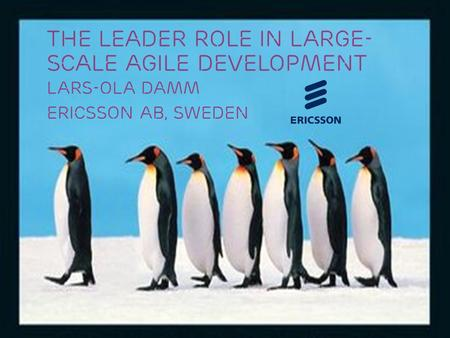 Slide title 70 pt CAPITALS Slide subtitle minimum 30 pt The leader role in large- scale agile development LARS-OLA DAMM Ericsson AB, Sweden.