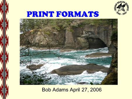 PRINT FORMATS Bob Adams April 27, 2006. Fileman: Entering Print Fields FILEMAN Enter or Edit File Entries INPUT TO WHAT FILE: OE/RR PRINT FIELDS// EDIT.