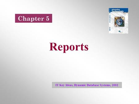 Reports IT Key Ideas, Dynamic Database Systems, 2002 Chapter 5.