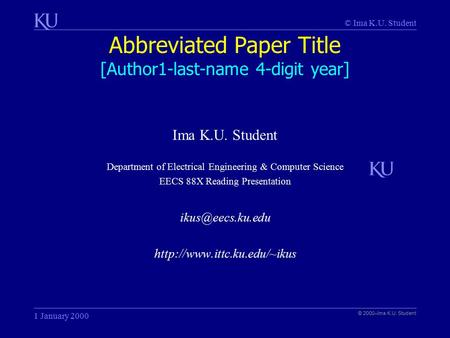 © Ima K.U. Student Abbreviated Paper Title [Author1-last-name 4-digit year] © 2000–Ima K.U. Student 1 January 2000 Ima K.U. Student Department of Electrical.