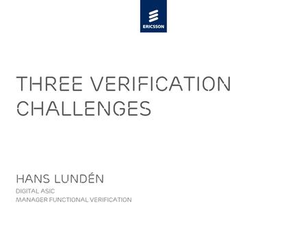 Slide title minimum 48 pt Slide subtitle minimum 30 pt Three Verification Challenges Hans Lundén Digital ASIC Manager Functional Verification.