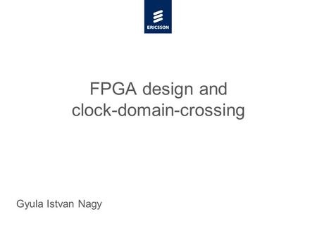 Slide title minimum 48 pt Slide subtitle minimum 30 pt FPGA design and clock-domain-crossing Gyula Istvan Nagy.