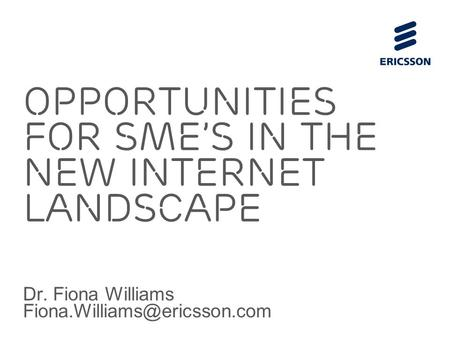 Slide title 70 pt CAPITALS Slide subtitle minimum 30 pt Opportunities for SME's in the new Internet Landscape Dr. Fiona Williams
