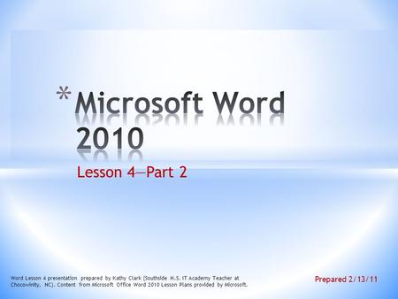 Microsoft Word 2010 Lesson 4—Part 2 Prepared 2/13/11