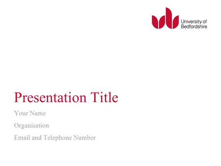 Presentation Title Your Name Organisation Email and Telephone Number.