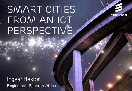 Slide title 70 pt CAPITALS Slide subtitle minimum 30 pt Smart cities from an ict perspective Ingvar Hektor Region sub-Saharan Africa.