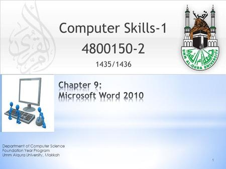 Computer Skills-1 4800150-2 1435/1436 Department of Computer Science Foundation Year Program Umm Alqura University, Makkah Place photo here 1.