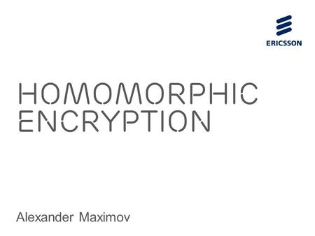 Homomorphic Encryption Alexander Maximov. Slide title 44 pt Text and bullet level 1 minimum 24 pt Bullets level 2-5 minimum 20 pt Characters for Embedded.