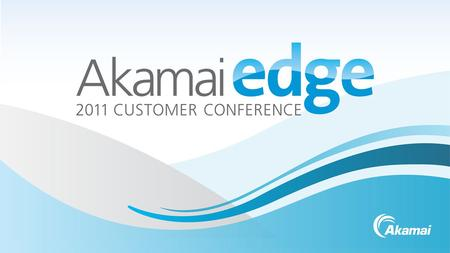 Akamai Confidential©2011 AkamaiWe make the Internet work for you Your logo.
