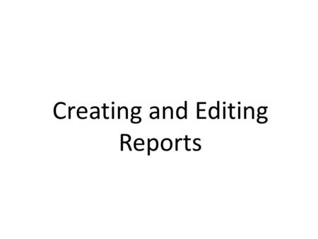 Creating and Editing Reports. Starter – Guess the Words… Reports R e p o r t Label.
