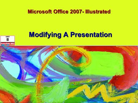 Microsoft Office 2007- Illustrated Modifying A Presentation.