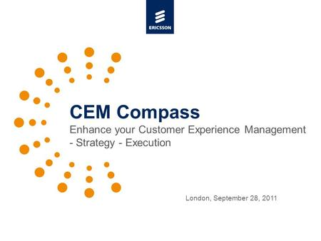 Slide title 48 pt Slide subtitle 30 pt CEM Compass Enhance your Customer Experience Management - Strategy - Execution London, September 28, 2011.