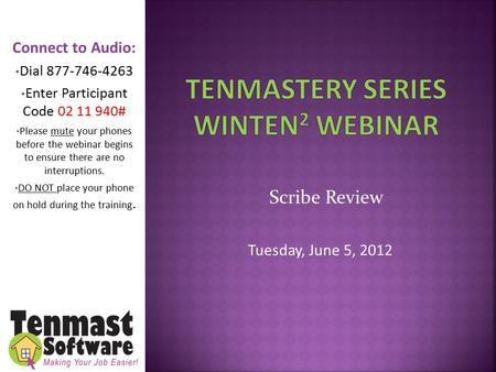 Scribe Review Tuesday, June 5, 2012 Connect to Audio: Dial 877-746-4263 Enter Participant Code 02 11 940# Please mute your phones before the webinar begins.