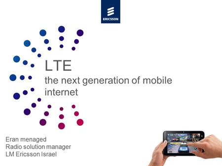 Slide title minimum 48 pt Slide subtitle minimum 30 pt LTE the next generation of mobile internet Eran menaged Radio solution manager LM Ericsson Israel.