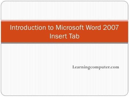 Learningcomputer.com Introduction to Microsoft Word 2007 Insert Tab.