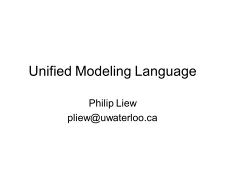 Unified Modeling Language Philip Liew