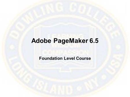 Adobe PageMaker 6.5 Foundation Level Course. What is PageMaker 6.5? PageMaker is a page layout application.