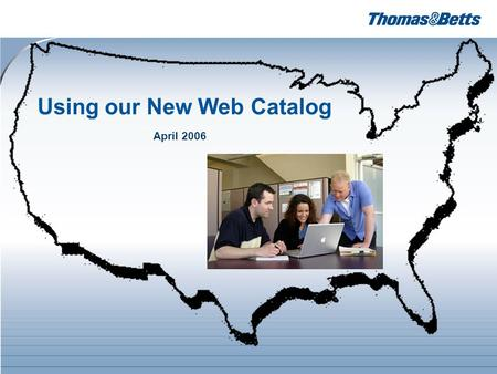 Using our New Web Catalog April 2006. 2 Thanks for visiting our web site... Our new web catalog has been designed to make your job easier in searching.