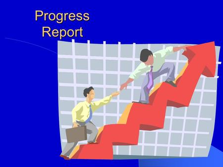 Progress Report. Objectives and Content of the Progress Report Presents a review of progress made on a project or an activity Contents concern: –Progress.