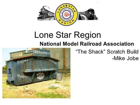 "Lone Star Region National Model Railroad Association ""The Shack"" Scratch Build -Mike Jobe."