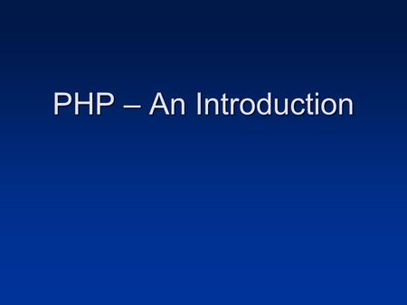 PHP – An Introduction.