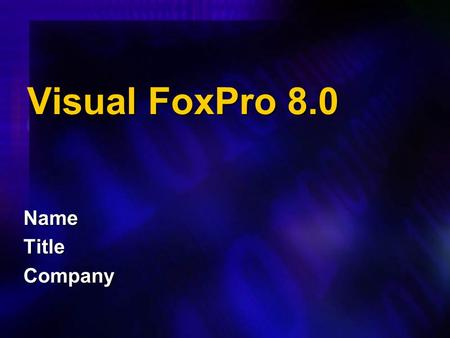 Visual FoxPro 8.0 Name Title Company.