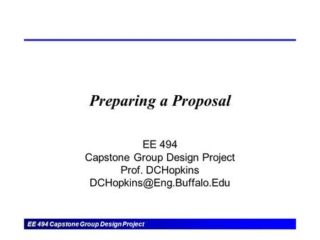 EE 494 Capstone Group Design Project Preparing a Proposal EE 494 Capstone Group Design Project Prof. DCHopkins