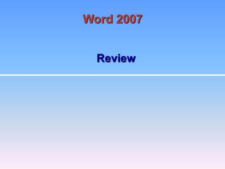 Review Word 2007. 2 The Word program windowThe Word program window Formatting TextFormatting Text <strong>Cut</strong>, Copy, and Paste commandsCut, Copy, and Paste commands.