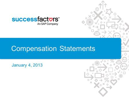 Compensation Statements January 4, 2013. Scope and Approach.