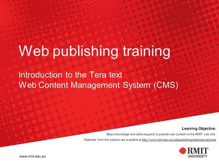 Web publishing training Introduction to the Tera text Web Content Management System (CMS) Learning Objective: Basic knowledge and skills required to publish.