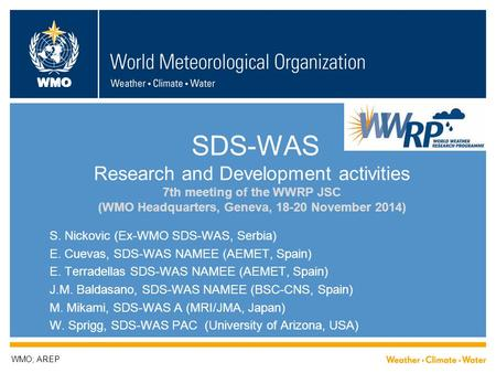 WMO SDS-WAS Research and Development activities 7th meeting of the WWRP JSC (WMO Headquarters, Geneva, 18-20 November 2014) S. Nickovic (Ex-WMO SDS-WAS,