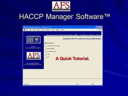 HACCP Manager Software™ A Quick Tutorial.. Overview A relational database that uniquely and seamlessly integrates Quality Assurance and HACCP programs.