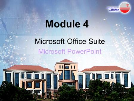 Module 4 Microsoft Office Suite Microsoft PowerPoint.