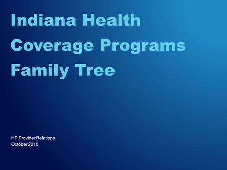 HP Provider Relations October 2010 Indiana Health Coverage Programs Family Tree.