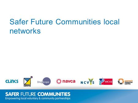 Insert title/footer text here www.clinks.org Safer Future Communities local networks.