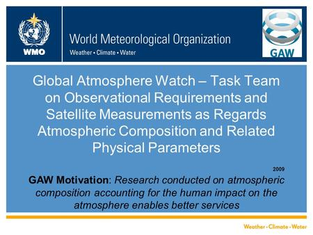 WMO Global Atmosphere Watch – Task Team on Observational Requirements and Satellite Measurements as Regards Atmospheric Composition and Related Physical.