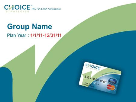 Group Name Plan Year : 1/1/11-12/31/11. Find and Replace ( to be edited) Getting Started: Enrollment presentations can be shown to your employees to help.