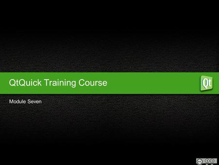 QtQuick Training Course Module Seven. Understanding the User Interface Design and Code Panels Properties 1 Qt Quick Design Module Seven Objectives Creating.