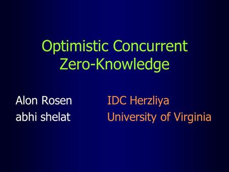 Optimistic Concurrent Zero-Knowledge Alon Rosen IDC Herzliya abhi shelat University of Virginia.