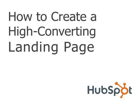 How to Create a High-Converting Landing Page. TABLE OF CONTENTS Introduction About Landing Pages ………………………………………. 3 Best Practices for Designing a High.