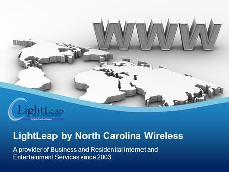 A provider of Business and Residential Internet and Entertainment Services since 2003. LightLeap by North Carolina Wireless.