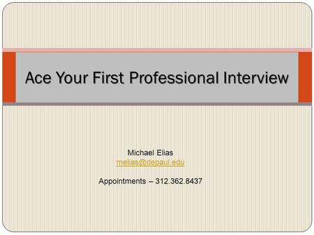 Ace Your First Professional Interview Michael Elias Appointments – 312.362.8437.